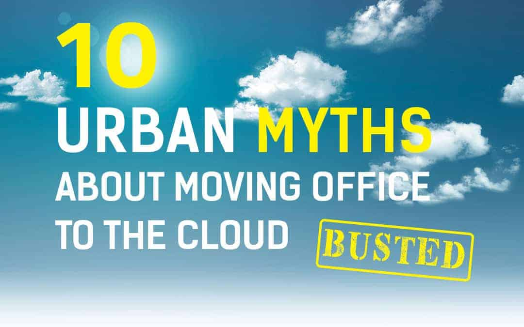 10 urban myths about moving office to the cloud busted